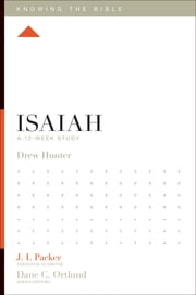 Isaiah - A 12-Week Study ebook by Drew Hunter,J. I. Packer,Lane T. Dennis,Dane C. Ortlund
