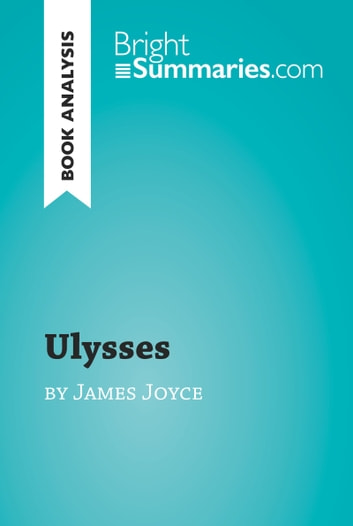 Ulysses by James Joyce (Book Analysis) - Detailed Summary, Analysis and Reading Guide ebook by Bright Summaries