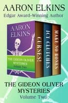 The Gideon Oliver Mysteries Volume Two - Curses!, Icy Clutches, and Make No Bones eBook by Aaron Elkins