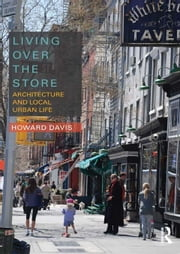 Living Over the Store: Architecture and Local Urban Life ebook by Davis, Howard