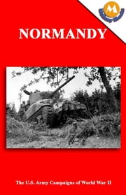 NORMANDY - The U.S. Army Campaigns of World War II ebook by William M. Hammond