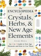 The Encyclopedia of Crystals, Herbs, and New Age Elements ebook by Media Adams
