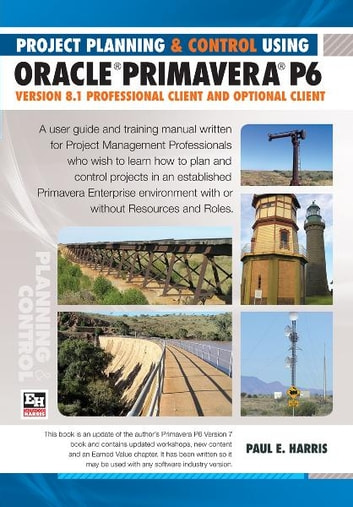 Project Planning & Control Using Primavera P6 Oracle Primavera P6 Version 8.1 - Professional Client and Optional Client ebook by Paul E Harris