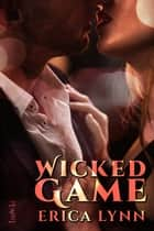 Wicked Game ebook by Erica Lynn