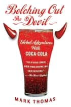 Belching Out the Devil - Global Adventures with Coca-Cola ebook by Mark Thomas