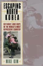 Escaping North Korea ebook by Mike Kim