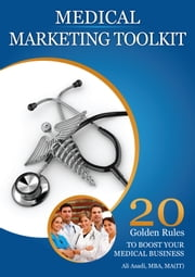 Medical Marketing Toolkit (20 Golden Rules to Instantly Boost Your Medical Business) ebook by Ali Asadi