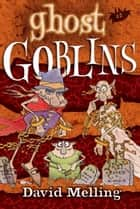 Goblins: Ghost Goblins - Book 5 ebook by David Melling