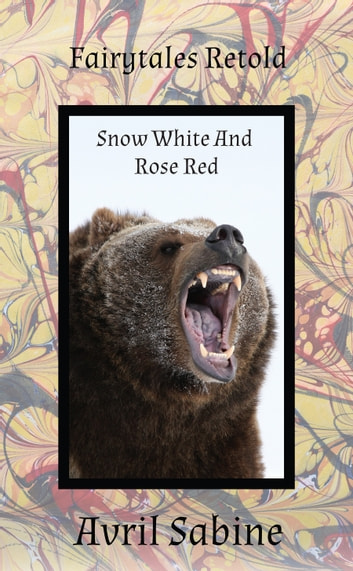 Fairytales Retold: Snow-White And Rose-Red ebook by Avril Sabine