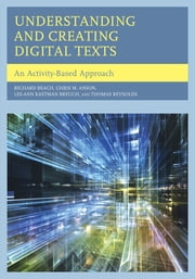 Understanding and Creating Digital Texts - An Activity-Based Approach ebook by Richard Beach,Chris M. Anson, North Carolina State University,Lee-Ann Kastman Breuch,Thomas Reynolds