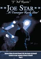 **Joe Star** a Teenager Rock Star* - Velvet Blue Crystal Band: Hit the Beat of Drum!!Listen to Our Sound of Rock N Roll!! Part 1 ebook by *J* M*Rusin*