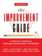 The Improvement Guide - A Practical Approach to Enhancing Organizational Performance ebook by Gerald J. Langley, Ronald D. Moen, Kevin M. Nolan,...