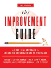 The Improvement Guide - A Practical Approach to Enhancing Organizational Performance ebook by Gerald J. Langley,Ronald Moen,Kevin M. Nolan,Thomas W. Nolan,Clifford L. Norman,Lloyd P. Provost