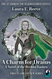 A Charm for Draius - A Novel of the Broken Kaskea ebook by Laura E. Reeve