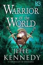Warrior of the World ebook by Jeffe Kennedy