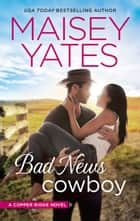 Bad News Cowboy - Shoulda Been a Cowboy ebook by Maisey Yates