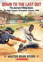 Down to the Last Out, The Journal of Biddy Owens, The Negro Leagues ebook by Walter Dean Myers
