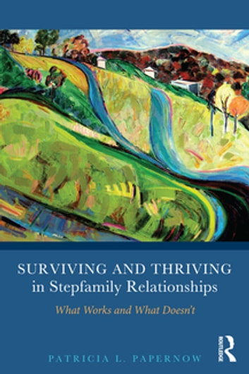 Surviving and Thriving in Stepfamily Relationships - What Works and What Doesn't ebook by Patricia L. Papernow