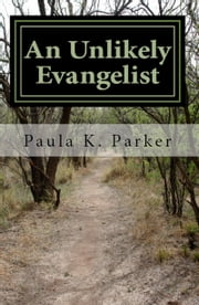 An Unlikely Evangelist ebook by Paula Parker