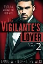 The Vigilante's Lover #2 - A Romantic Suspense Thriller ebook by Annie Winters, Tony West