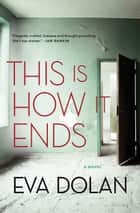 This Is How It Ends ebook by Eva Dolan