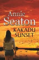 Kakadu Sunset ebook by Annie Seaton