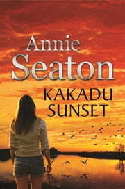 Kakadu Sunset: The Porter Sisters 1 ebook by Annie Seaton