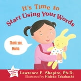It's Time to Start Using Your Words ebook by Shapiro, Lawrence