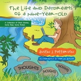 The Life and Day Dreams of a Nine Year Old - A Collection of Short Stories; Some Real, Some Fiction ebook by Austin J. Patterson