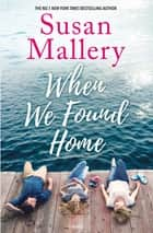 When We Found Home 電子書籍 by Susan Mallery