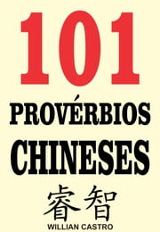 101 Provérbios Chineses ebook by Willian Castro