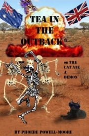 Tea in the Outback - (Or the Cat Ate a Demon) ebook by Phoebe Powell-Moore