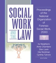 Social Work and the Law - Proceedings of the National Organization of Forensic Social Work, 2000 ebook by Ira Arthell Neighbors,Anne Chambers,Ellen Levin,Gila Nordman,Cynthia Tutrone