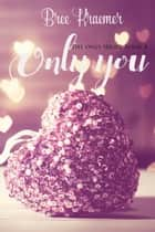 Only You - The Only Series, #4 ebook by Bree Kraemer