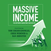 MASSIVE Income - The Network Marketing Success Kit audiobook by Tom Corson-Knowles, Chris Widener, Dan Johnston,...