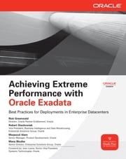 Achieving Extreme Performance with Oracle Exadata ebook by Rick Greenwald,Robert Stackowiak,Maqsood Alam,Mans Bhuller