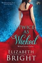 Twice As Wicked ebook by Elizabeth Bright
