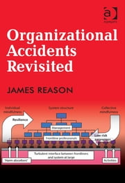 Organizational Accidents Revisited ebook by Professor James Reason