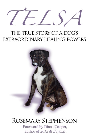 Telsa - The True Story of a Dog's Extraordinary Healing Powers ebook by Rosemary Stephenson