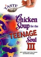 A Taste of Chicken Soup for the Teenage Soul III ebook by Jack Canfield,Mark Victor Hansen