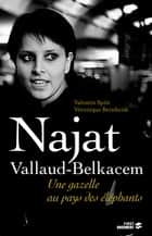 Najat Vallaud-Belkacem, la gazelle et les éléphants ebook by Véronique BERNHEIM, Valentin SPITZ
