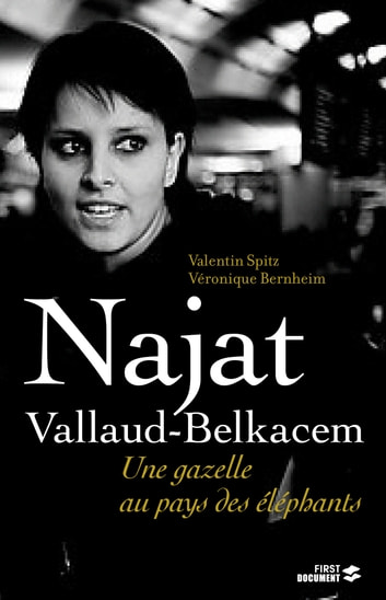 Najat Vallaud-Belkacem, la gazelle et les éléphants ebook by Véronique BERNHEIM,Valentin SPITZ