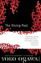 The Diving Pool ebook by Yoko Ogawa, Stephen Snyder