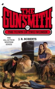 The Gunsmith #371 - The Town of Two Women ebook by J. R. Roberts