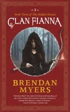 Clan Fianna - Book Three of The Hidden Houses ebook by Brendan Myers