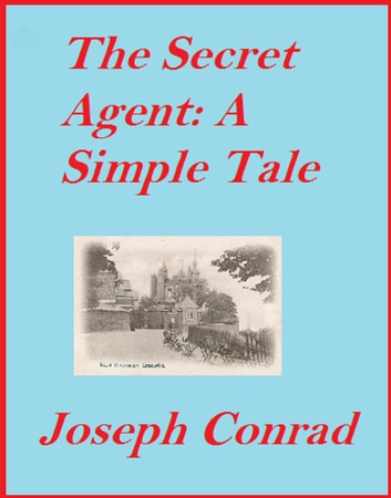 The Secret Agent - A Simple Tale (Annotated) ebook by Joseph Conrad