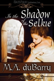 In the Shadow of the Selkie ebook by M.A. duBarry