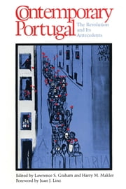 Contemporary Portugal - The Revolution and Its Antecedents ebook by Lawrence S. Graham,Harry M. Makler,Juan J. Linz