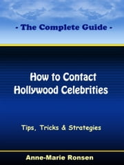 How to Contact Hollywood Celebrities: The Complete Guide ebook by Anne-Marie Ronsen