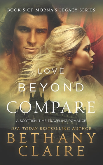 Love Beyond Compare - A Scottish, Time Travel Romance ebook by Bethany Claire